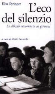 L'eco del silenzio : la Shoah raccontata ai giovani / Elisa Springer ; a cura di Mario Bernardi
