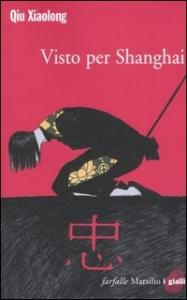 Visto per Shanghai / Qiu Xiaolong ; traduzione di Paola Vertuani