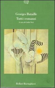 Tutti i romanzi / Georges Bataille ; a cura di Guido Neri