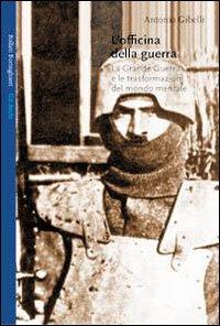 L'officina della guerra : la grande guerra e le trasformazioni del mondo mentale / Antonio Gibelli