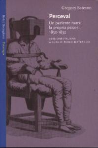 Perceval : un paziente narra la propria psicosi, 1830-1832 / [a cura di] Gergory Bateson ; edizione italiana a cura di Paolo Bertrando