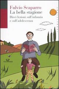 La bella stagione : dieci lezioni sull'infanzia e sull'adolescenza / Fulvio Scaparro