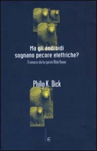 Ma gli androidi sognano pecore elettriche? : romanzo / Philip K. Dick ; introduzione e cura di Carlo Pagetti ; postfazione di Gabriele Frasca ; traduzione di Riccardo Duranti