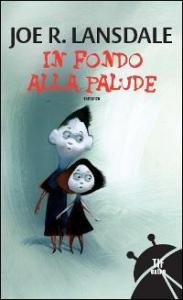 In fondo alla palude : romanzo / Joe R. Lansdale ; traduzione dall'inglese di Francesco Salvi