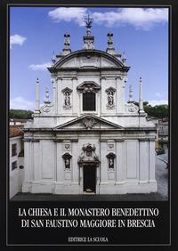 La chiesa e il monastero benedettino di San Faustino Maggiore in Brescia