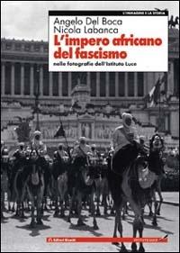 L'impero africano del fascismo nelle fotografie dell'Istituto Luce