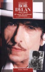 Bob Dylan : 1962-2002 40 anni di canzoni / di Paolo Vites ; l'appendice i 100 concerti imperdibili di Bob Dylan è a cura di Alessandro Cavazzuti