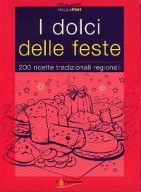 I dolci delle feste : 200 ricette tradizionali regionali