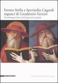 Fermo Stella e Sperindio Cagnoli seguaci di Gaudenzio Ferrari: una bottega d'arte nel Cinquecento padano