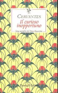 Il curioso inopportuno : una novella dal Don Chisciotte / Miguel de Cervantes ; a cura di Valerio Nardoni
