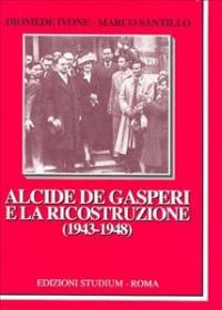 Alcide De Gasperi e la ricostruzione