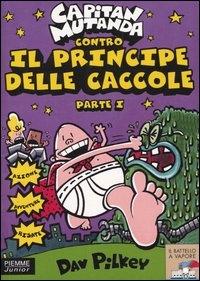 Capitan Mutanda contro il Principe delle Caccole : parte 1. / Dav Pilkey ; illustrazioni dell'autore ; traduzione di Clementina Coppini