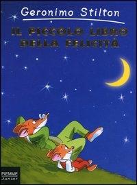 Il piccolo libro della felicità / Geronimo Stilton