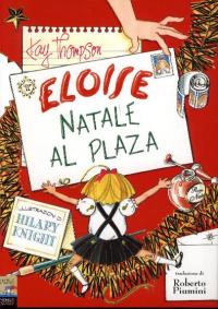 Eloise. Natale al Plaza / Kay Thompson ; illustrazioni di Hilary Knight ; traduzione di Roberto Piumini
