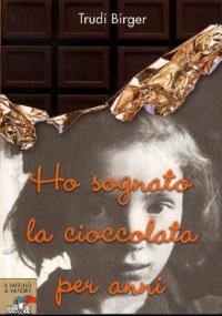 Ho sognato la cioccolata per anni / Trudi Birger ; scritto con Jeffrey M. Green ; traduzione di Maria Luisa Cesa Bianchi