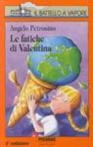 Le fatiche di Valentina / Angelo Petrosino ; illustrazioni di Valeria Petrone