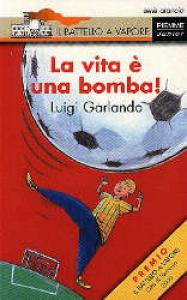 La vita è una bomba / Luigi Garlando ; illustrazioni di Marco Martis