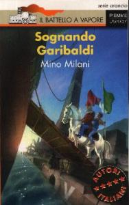 Sognando Garibaldi / Mino Milani ; illustrazioni di Michael Welpy