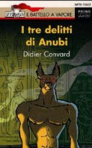 I tre delitti di Anubi / Didier Convard ; illustrazione di copertina : Pep Montserrat ; traduzione di Michela Finassi Parolo