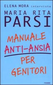 Manuale anti-ansia per genitori / Elena Mora intervista Maria Rita Parsi ; illustrazioni di Guido Manuli