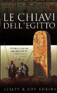 Le chiavi dell'Egitto : svelare il mistero dei geroglifici, un'ossessione che cambiò la storia / Leslie e Roy Adkins