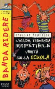 L'orrida, tremenda, irripetibile verità sulla scuola / Scoular Anderson ; illustrazioni dell'autore ; traduzione di Paolo Cosi