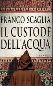 Il custode dell'acqua / Franco Scaglia