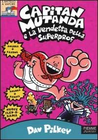 Capitan Mutanda e la vendetta della Superprof / Dav Pilkey ; illustrazioni dell'autore ; traduzione di Clementina Coppini