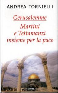 Gerusalemme. Martini e Tettamanzi insieme per la pace : Il Cammino del Consiglio Ecumenico delle Chiese di Milano / Andrea Tornielli