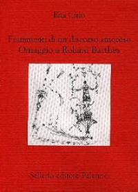 Frammenti di un discorso amororso: omaggio a Roland Barthes