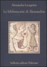 Le bibliotecarie di Alessandria / Alessandra Lavagnino