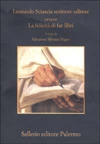 Leonardo Sciascia scrittore editore, ovvero, La felicità di far libri