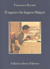 Il ragazzo che leggeva Maigret / Francesco Recami