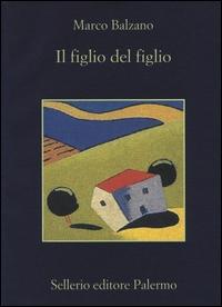 Il figlio del figlio / Marco Balzano ; con una nota di Luisa Adorno