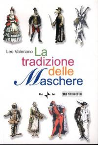 La tradizione delle maschere / Leo Valeriano