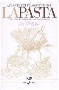La pasta : atlante dei prodotti tipici / INSOR Istituto nazionale di sociologia rurale ; di Oretta Zanini De Vita ; introduzione di Corrado Barberis