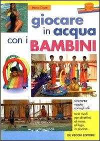 Giocare in acqua con i bambini / Marco Casati