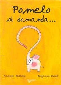 Pomelo si domanda... / Ramona Badescu, Benjamin Chaud