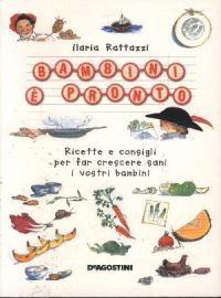 Bambini, è pronto! Ricette e consigli per far crescere sani i vostri bambini / Ilaria Rattazzi