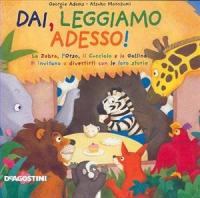 Dai, leggiamo adesso! / storie di Georgie Adams ; illustrazioni di Atsuko Morozumi