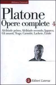 Opere complete : volume quarto : Alcibiade primo, Alcibiade secondo, Ipparco, Gli amanti, Teage, Carmide, Lachete, Liside / Platone