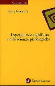 Esperienza e significato nelle scienze psicologiche : naturalismo, fenomenologia, costruttivismo / Maria Armezzani