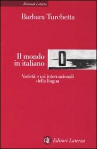 Il mondo in italiano : varieta' e usi internazionali della lingua / Barbara Turchetta ; in collaborazione con Laura Mori ed Elisa Ranucci