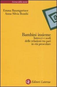 Bambini insieme : intrecci e nodi delle relazioni tra pari in età prescolare / Emma Baumgartner, Anna Silvia Bombi