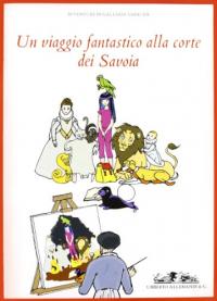 Un viaggio fantastico alla corte dei Savoia
