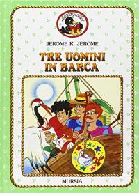 Tre uomini in barca / Jerome K. Jerome ; versione per i Bambini di Mia Peluso ; illustrazioni di Santa La Bella