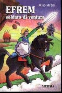 Efrem soldato di ventura / Mino Milani