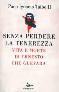 Senza perdere la tenerezza : vita e morte di Ernesto Che Guevara / Paco Ignacio Taibo II ; traduzione di Gina Maneri e Sandro Ossola