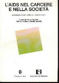 L'AIDS nel carcere e nella società : le strategie comunicative per la prevenzione / a cura di Franca Faccioli, Valeria Giordano, Claudio Sarzotti