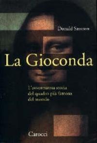 La Gioconda: l'avventurosa storia del quadro più famoso del mondo / Donald Sassoon
